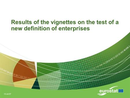 13-Jul-07 Results of the vignettes on the test of a new definition of enterprises.