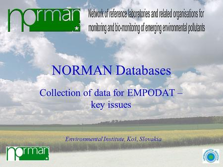 NORMAN Databases Collection of data for EMPODAT – key issues Environmental Institute, Koš, Slovakia.