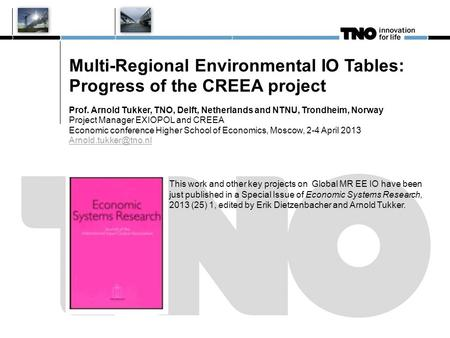 Multi-Regional Environmental IO Tables: Progress of the CREEA project Prof. Arnold Tukker, TNO, Delft, Netherlands and NTNU, Trondheim, Norway Project.