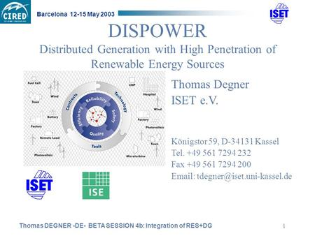 Thomas DEGNER -DE- BETA SESSION 4b: Integration of RES+DG Barcelona 12-15 May 2003 1 DISPOWER Distributed Generation with High Penetration of Renewable.