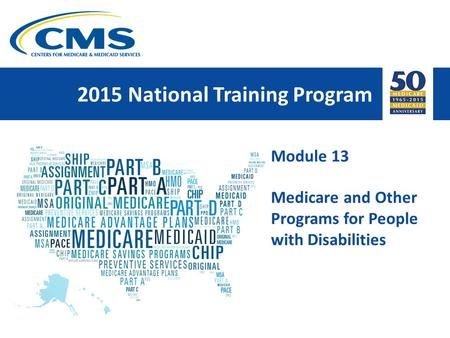 2015 National Training Program Module 13 Medicare and Other Programs for People with Disabilities.