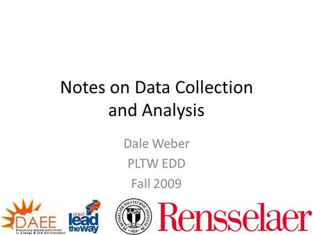 Notes on Data Collection and Analysis Dale Weber PLTW EDD Fall 2009.