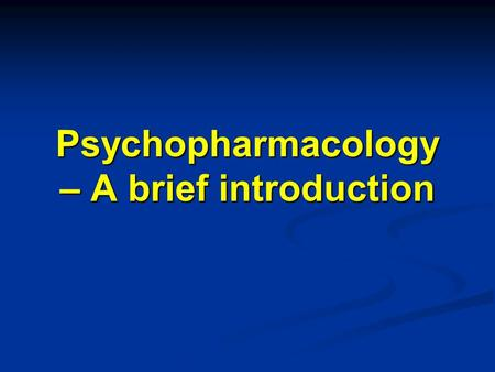 Psychopharmacology – A brief introduction. Objectives Review general categories of psychiatric disorders Review general categories of psychiatric disorders.
