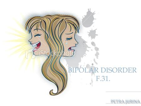 Bi BIPOLAR DISORDER F.31.. = manic-depressive illness bi - means two; pol/o means extreme - brain disorder that causes unusual shifts in a person's moods,