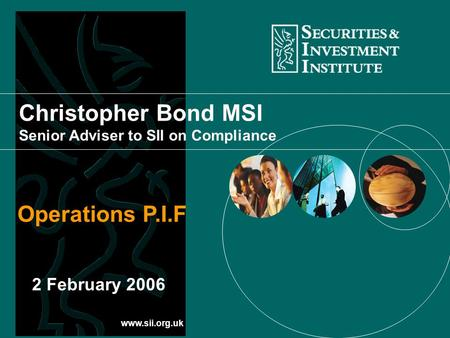 Www.sii.org.uk Christopher Bond MSI Senior Adviser to SII on Compliance Operations P.I.F 2 February 2006.