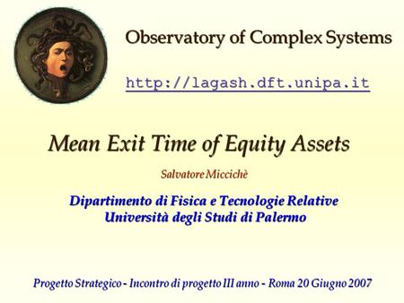 Mean Exit Time of Equity Assets Salvatore Miccichè  Observatory of Complex Systems Dipartimento di Fisica e Tecnologie Relative.