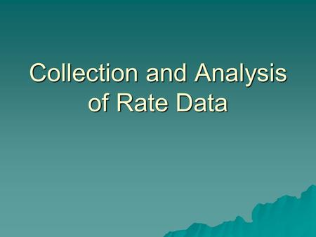 Collection and Analysis of Rate Data