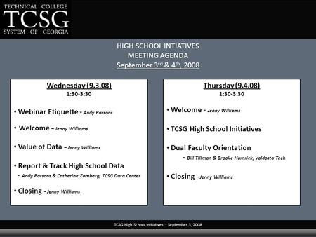 TCSG High School Initiatives ~ September 3, 2008 HIGH SCHOOL INTIATIVES MEETING AGENDA September 3 rd & 4 th, 2008 Wednesday (9.3.08) 1:30-3:30 Webinar.