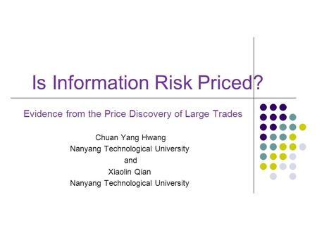 Is Information Risk Priced? Evidence from the Price Discovery of Large Trades Chuan Yang Hwang Nanyang Technological University and Xiaolin Qian Nanyang.