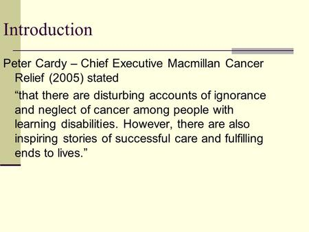 "Introduction Peter Cardy – Chief Executive Macmillan Cancer Relief (2005) stated ""that there are disturbing accounts of ignorance and neglect of cancer."
