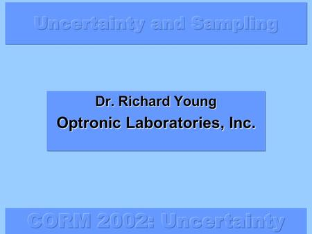 Dr. Richard Young Optronic Laboratories, Inc..  Uncertainty budgets are a growing requirement of measurements.  Multiple measurements are generally.