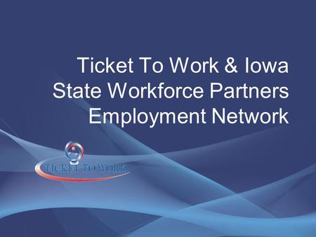 Ticket To Work & Iowa State Workforce Partners Employment Network.