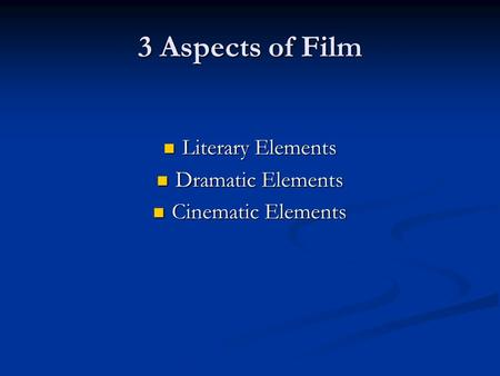 3 Aspects of Film Literary Elements Dramatic Elements