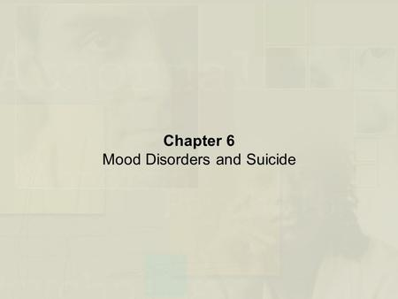 Chapter 6 Mood Disorders and Suicide. An Overview of Mood Disorders Mood Disorders –Gross deviations in mood –Major depressive episodes –Manic and hypomanic.