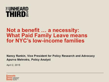 Not a benefit … a necessity: What Paid Family Leave means for NYC's low-income families Nancy Rankin, Vice President for Policy Research and Advocacy Apurva.