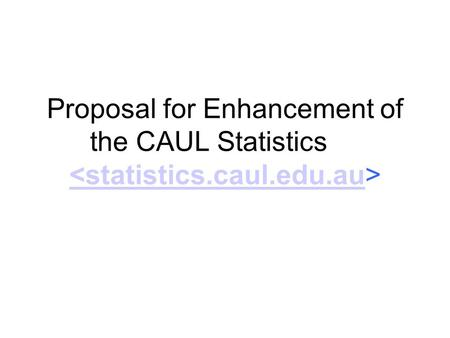 Proposal for Enhancement of the CAUL Statistics