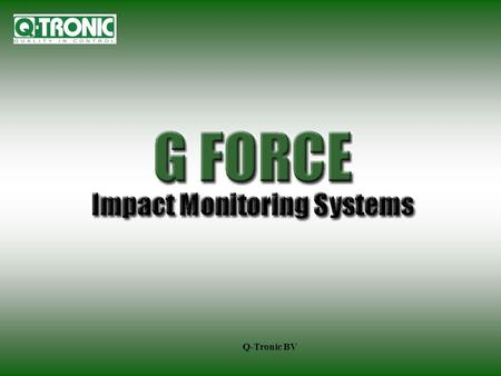 Q-Tronic BV. INTRODUCTIONINTRODUCTION What is G-FORCE? Why G-FORCE? G-FORCE Features & Benefits Workplace Health & Safety The Bottom Line Questions?