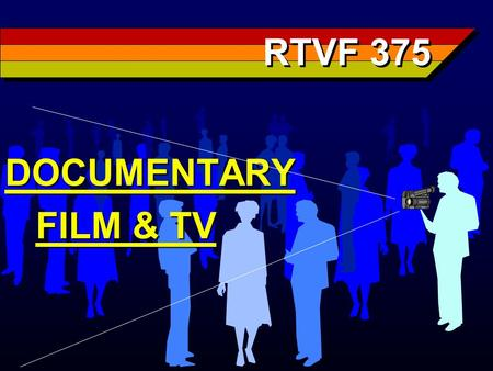 RTVF 375 DOCUMENTARY FILM & TV FILM & TV. John Grierson n Influenced by the Russians n A socialist not a communist n Son of a school master/teacher n.