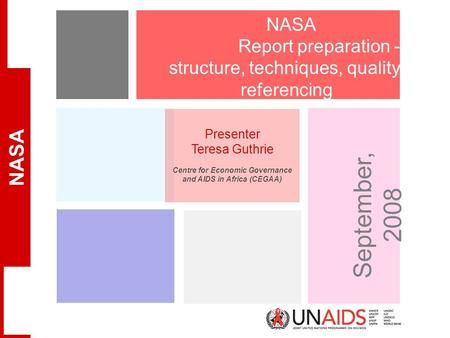 NASA September 17, 2015UNAIDS NASA Report preparation - structure, techniques, quality, referencing Presenter Teresa Guthrie Centre for Economic Governance.