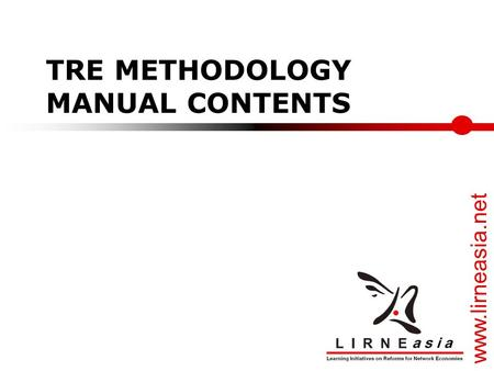 Www.lirneasia.net TRE METHODOLOGY MANUAL CONTENTS.