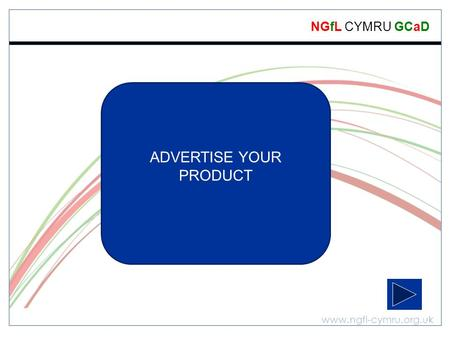 Www.ngfl-cymru.org.uk NGfL CYMRU GCaD D&T – Packaging – Extension Task ADVERTISE YOUR PRODUCT.