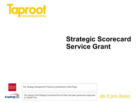 Do it pro bono. Strategic Scorecard Service Grant The Strategy Management Practice is presented by Wells Fargo. The design of the Strategic Scorecard Service.