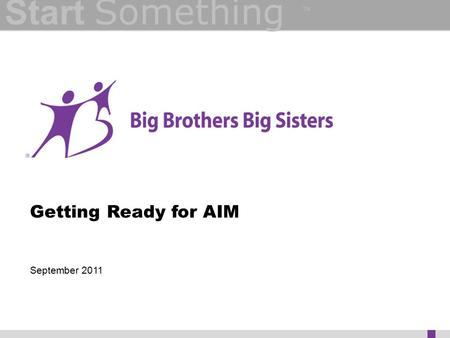 Start Something Getting Ready for AIM September 2011 ™