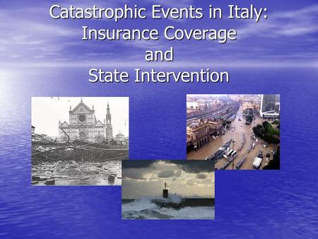 Catastrophic Events in Italy: Insurance Coverage and State Intervention.