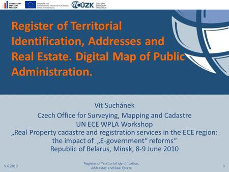 Register of Territorial Identification, Addresses and Real Estate. Digital Map of Public Administration. Vít Suchánek Czech Office for Surveying, Mapping.