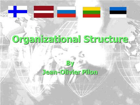 Organizational Structure By Jean-Olivier Pilon. Agenda 1. Formal Structure 2. HQ Finland 3. Regional HQ 4. Facility Managers.