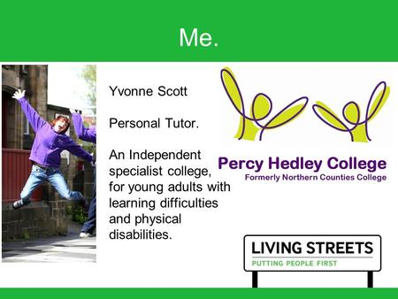Me. Yvonne Scott Personal Tutor. An Independent specialist college, for young adults with learning difficulties and physical disabilities.