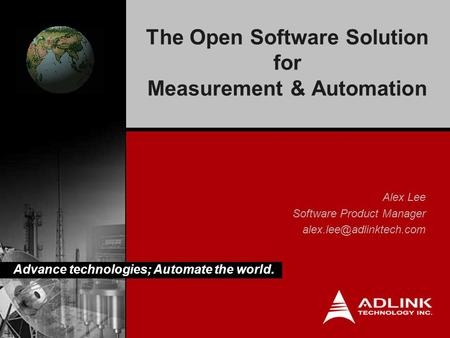 Advance technologies; Automate the world. Alex Lee Software Product Manager The Open Software Solution for Measurement & Automation.