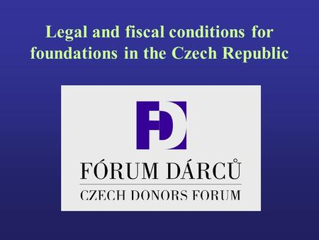 Legal and fiscal conditions for foundations in the Czech Republic.