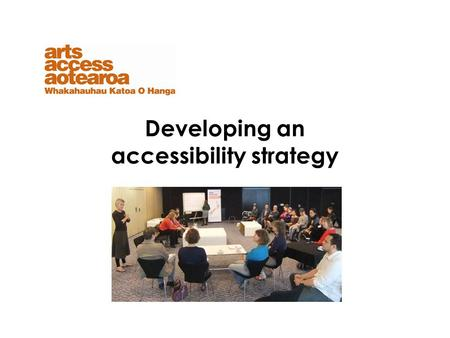 Developing an accessibility strategy. In this talk we will discuss an accessibility strategy an accessibility policy getting started - steps to consultation.