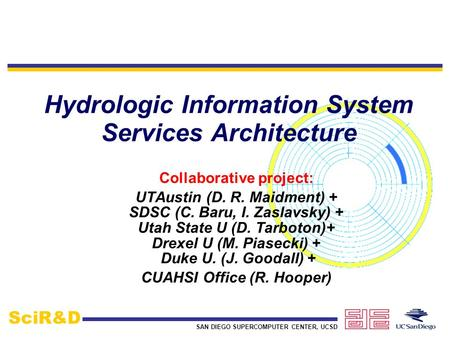 SAN DIEGO SUPERCOMPUTER CENTER, UCSD SciR&D Hydrologic Information System Services Architecture Collaborative project: UTAustin (D. R. Maidment) + SDSC.
