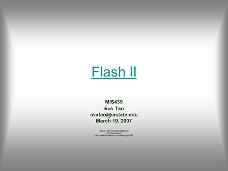 Flash II MIS439 Eva Tao March 19, 2007 Source: