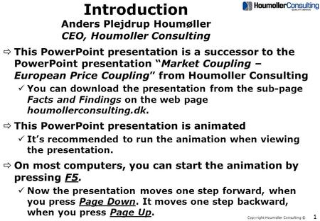 Copyright Houmoller Consulting © Introduction Anders Plejdrup Houmøller CEO, Houmoller Consulting ðThis PowerPoint presentation is a successor to the PowerPoint.
