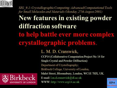 SIG_9.1: Crystallographic Computing: Advanced Computational Tools for Small Molecules and Materials (Monday, 27th August 2001) New features in existing.