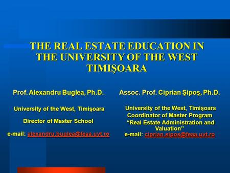 THE REAL ESTATE EDUCATION IN THE UNIVERSITY OF THE WEST TIMIŞOARA Prof. Alexandru Buglea, Ph.D. University of the West, Timişoara University of the West,