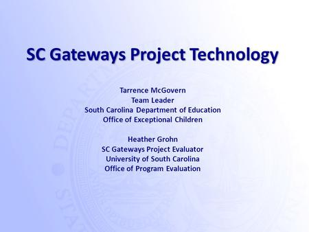Tarrence McGovern Team Leader South Carolina Department of Education Office of Exceptional Children Heather Grohn SC Gateways Project Evaluator University.