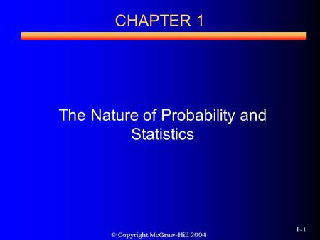 © Copyright McGraw-Hill 2004 1-1 CHAPTER 1 The Nature of Probability and Statistics.