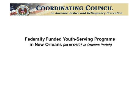 Federally Funded Youth-Serving Programs in New Orleans (as of 6/8/07 in Orleans Parish)