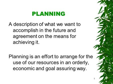 1 PLANNING A description of what we want to accomplish in the future and agreement on the means for achieving it. Planning is an effort to arrange for.