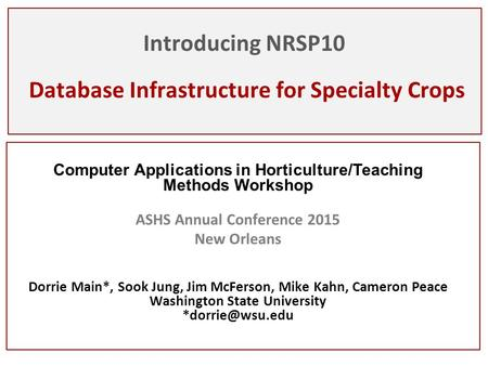 Introducing NRSP10 Database Infrastructure for Specialty Crops Computer Applications in Horticulture/Teaching Methods Workshop ASHS Annual Conference 2015.