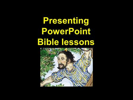 Presenting PowerPoint Bible lessons. Some helpful tips for effective Bible lesson presentations with data projectors.