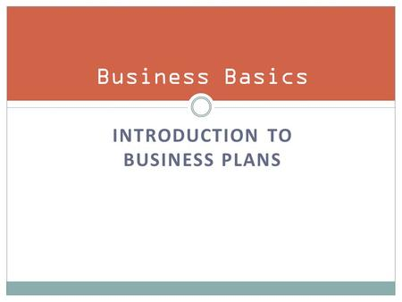 INTRODUCTION TO BUSINESS PLANS Business Basics. Business Plans Who is it for?  Investors  You The three questions  Where are we now?  Where do we.