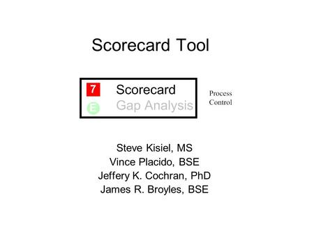 Scorecard Tool Steve Kisiel, MS Vince Placido, BSE Jeffery K. Cochran, PhD James R. Broyles, BSE.