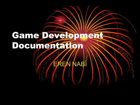 Game Development Documentation EREN NABİ.  When the team grows, becomes harder to protecting the focal point of the project.  Good documentation is.