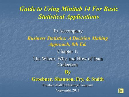 Guide to Using Minitab 14 For Basic Statistical Applications To Accompany Business Statistics: A Decision Making Approach, 8th Ed. Chapter 1: The Where,