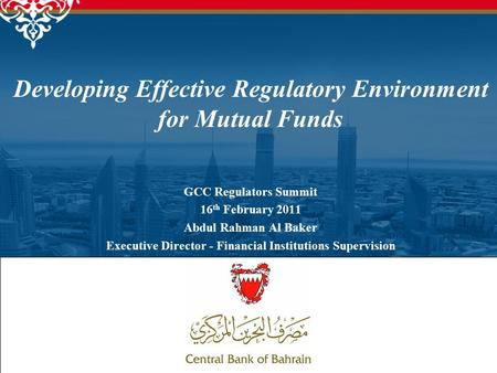 1 GCC Regulators Summit 16 th February 2011 Abdul Rahman Al Baker Executive Director - Financial Institutions Supervision Developing Effective Regulatory.